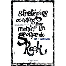 Stratégies occultes pour monter un groupe de rock (DOC) (French Edition)