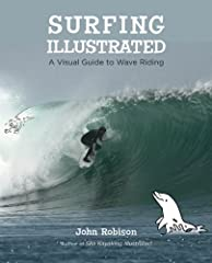 Expert instruction you need to take your skills from kook to boss Author John Robison uses hundreds of pictures-- comical, cartoon-like drawings--to clearly illustrate every aspect of surfing: wave dynamics, riding techniques, etiquette, logi...