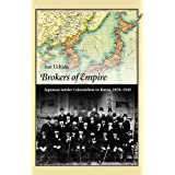 Brokers of Empire: Japanese Settler Colonialism in Korea, 1876–1945