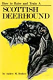 How to Raise and Train a Scottish Deerhound, Audrey M. Benbow, 087666382X