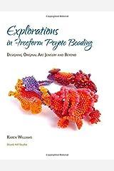 Explorations in Freeform Peyote Beading: Designing Original Art Jewelry and Beyond by Williams, Karen (2014) Paperback Paperback
