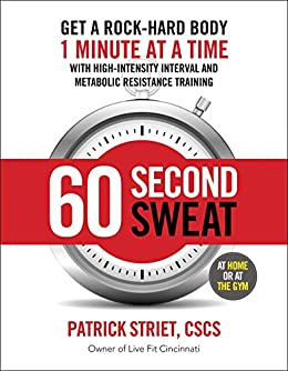 60-Second Sweat: Get a Rock Hard Body 1 Minute at a Time with High-Intensity Interval and Metabolic Resistance Training by [Striet, Patrick]