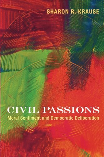 Civil Passions: Moral Sentiment and Democratic Deliberation [Sharon R. Krause] (Tapa Blanda)