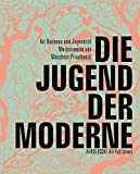img - for Die Jugend der Moderne: Art Nouveau und Jugendstil - Meisterwerke aus Mnchner Privatbesitz (German Edition) book / textbook / text book