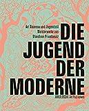 Die Jugend der Moderne: Art Nouveau und Jugendstil. Meisterwerke aus Münchner Privatbesitz