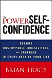 img - for The Power of Self-Confidence: Become Unstoppable, Irresistible, and Unafraid in Every Area of Your Life book / textbook / text book