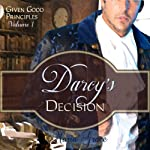 Darcy's Decision: Given Good Principles, Volume 1 | Maria Grace