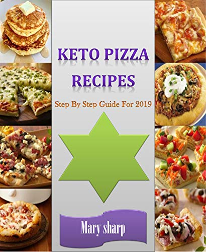 Keto Pizza Recipes: Keto Pizza Recipes: Keto Pizza Recipes: Keto Pizza Recipes Step By Step Guide For 2019: Keto Pizza Recipes: Keto Pizza Recipes Step By Step Guide For 2019 by Mary sharp