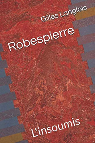 Robespierre: L'insoumis French Edition