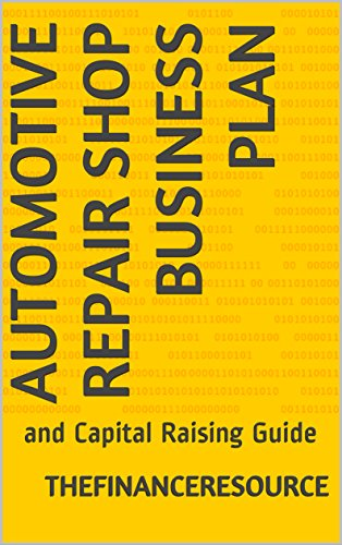 Automotive Repair Shop Business Plan: and Capital Raising Guide