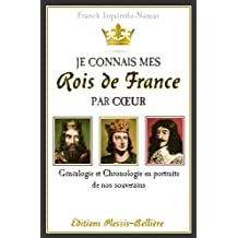 Je connais mes Rois de France par coeur (French Edition)