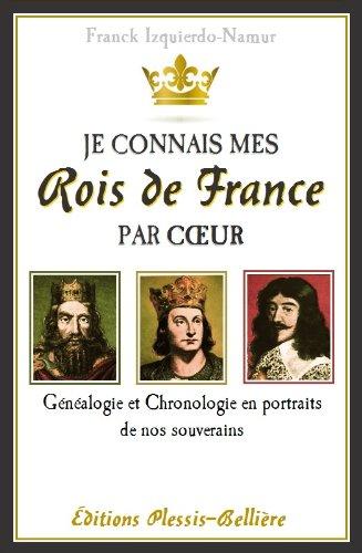 Je connais mes Rois de France par coeur (French Edition)