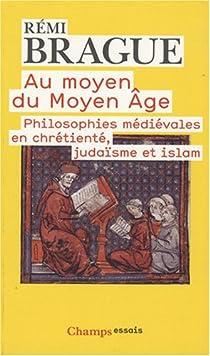Au moyen du Moyen Age : Philosophies médiévales en chrétienté, judaïsme et islam par Brague