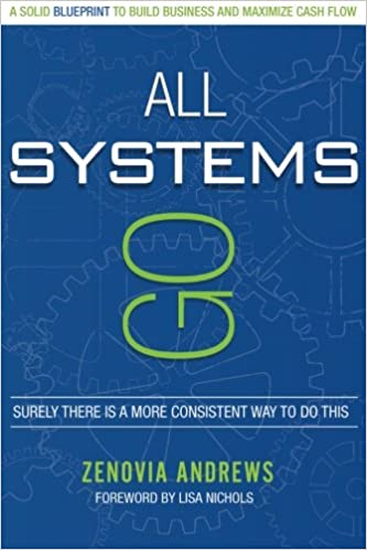All systems go a solid blueprint to build business and maximize all systems go a solid blueprint to build business and maximize cash flow zenovia andrews 9780991543601 amazon books malvernweather Image collections