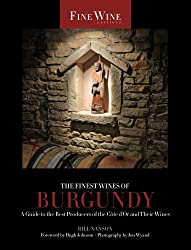 The Finest Wines of Burgundy: A Guide to the Best Producers of the Côte D'Or and Their Wines (The World's Finest Wines)