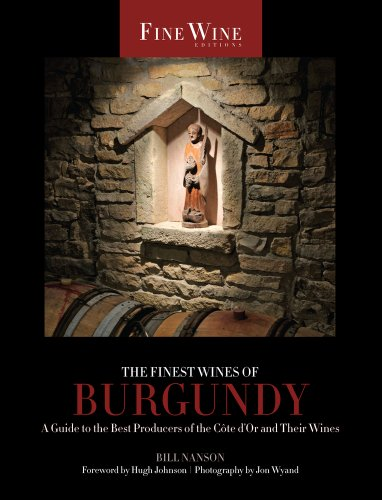 The Finest Wines of Burgundy: A Guide to the Best Producers of the Côte D'Or and Their Wines (The World's Finest Wines) by Bill Nanson