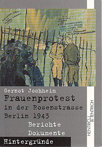 Frauenprotest in der Rosenstrasse Berlin 1943: Berichte, Dokumente, Hintergründe