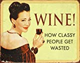 Wine How Classy People Get Wasted Tin Sign 16 x 13in