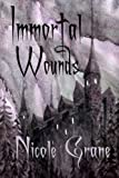 Immortal Wounds, Nicole Grane, 1469961881