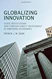 Globalizing Innovation: State Institutions and Foreign Direct Investment in Emerging Economies (MIT Press)