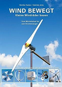 Wind bewegt: Kleine Windräder bauen (German Edition) 1