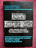 Union Democracy : The Internal Politics of the International Typographical Union, Lipset, Seymour Martin and Trow, Martin A., 0029192102