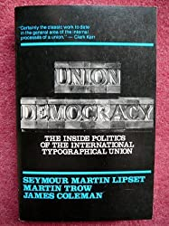Union Democracy: The Inside Politics of the International Typographical Union