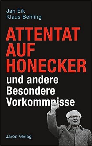 Attentat Auf Honecker Und Andere Besondere Vorkommnisse Amazon De Eik Jan Behling Klaus Bucher