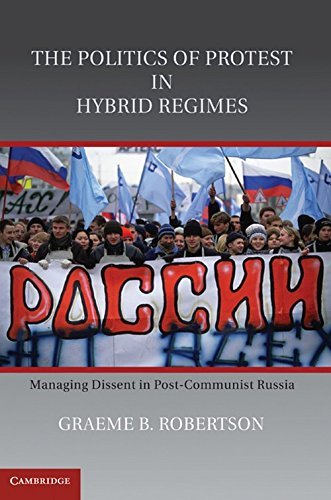 The Politics of Protest in Hybrid Regimes: Managing Dissent in Post-Communist Russia