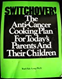 Switchover : The Anti-Cancer Cooking Plan for Today's Parents and Their Children, Long, Ruth Y., 0879834005