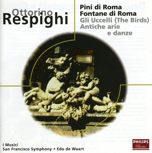 Price comparison product image Respighi: Pini Di Roma The Pines of Rome)/Fontana di Roma (The Fountains of Rome)/Gli Uccelli (The Birds)/Ancient Airs and Dances