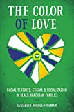 The Color of Love: Racial Features, Stigma, and Socialization in Black Brazilian Families (Louann Atkins Temple Women & Culture)