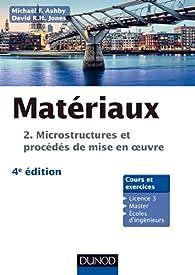 Matériaux - 4e éd. T.2 Microstructures, mise en oeuvre et conception par Michael F. Ashby