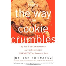 That's the Way the Cookie Crumbles: 62 All-New Commentaries on the Fascinating Chemistry of Everyday Life by Joe Schwarcz (2002-10-01)