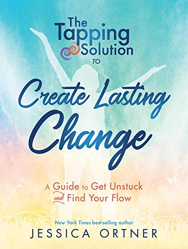 The Tapping Solution to Create Lasting Change: A Guide to Get Unstuck and Find Your Flow by Hay House Inc.