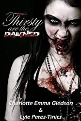Thirsty Are The Damned: A True Vampire Anthology