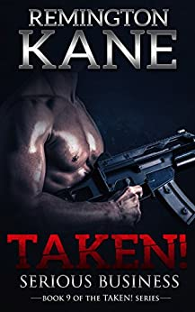 Taken! - Serious Business (A Taken! Novel Book 9) by [Kane, Remington]