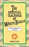 img - for The Spiritual Teachings of White Eagle by Ingrid Lind (1989-08-03) book / textbook / text book