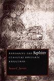 Rereading the Sophists: Classical Rhetoric Refigured