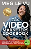 The Video Marketers Cookbook: Video Marketing Explained: 4 Ingredients that Turn Views into Brand Awareness, Leads and Sales