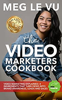 The Video Marketers Cookbook: Video Marketing Explained: 4 Ingredients that Turn Views into Brand Awareness, Leads and Sales by [Le Vu, Meg]
