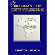 BRAZILIAN LAW 101: Everything You Need to Know About the Legal System in Brazil (English Edition)