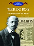 W.E.B. Du Bois: The Fight for Civil Rights (The Library of American Lives and Times)