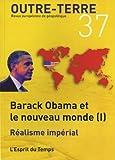 outre terre n? 37 automne 2013 barack obama et le nouveau monde tome 1 r?alisme imp?rial
