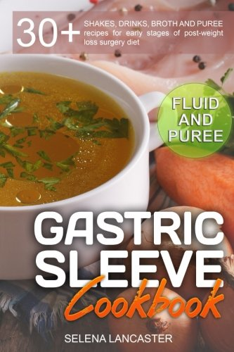 Gastric Sleeve Cookbook: FLUID and PUREE - 30+ SHAKES, DRINKS, BROTH AND PUREE recipes for early stages of post-weight loss surgery diet (Effortless Bariatric Cookbook Series) (Volume 1) (Series Bariatric)