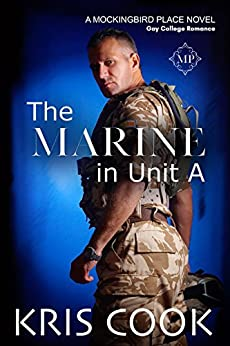 The Marine in Unit A: Gay College Romance (Mockingbird Place Book 1) by [Cook, Kris]