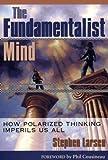 The Fundamentalist Mind, Stephen Larsen, 0835608506