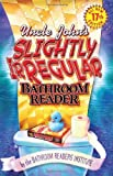 Uncle John's Slightly Irregular Bathroom Reader, Bathroom Readers' Institute Staff, 0762440791