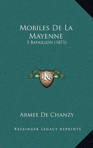 Mobiles De La Mayenne: 3 Bataillon (1871) (French Edition) Armee De Chanzy