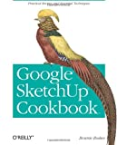Google Sketchup Cookbook: Practical Recipes and Essential Techniques, Bonnie Roskes, 0596155115